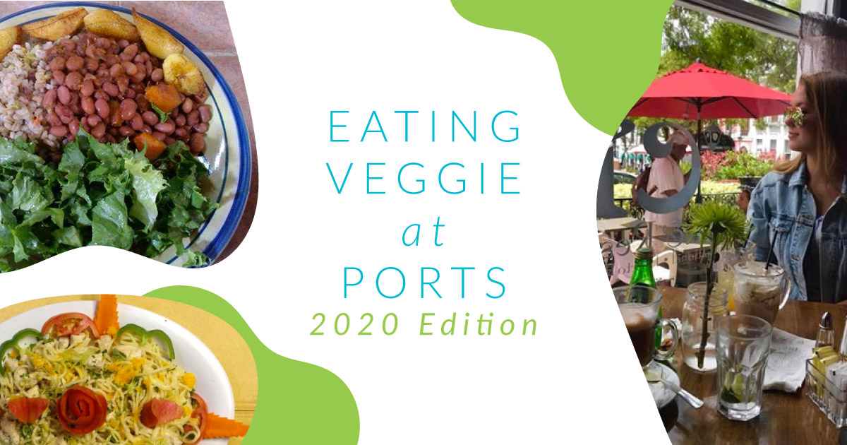 2020 HHAS Cruise: Veggie-Friendly Eateries at Each Port of Call