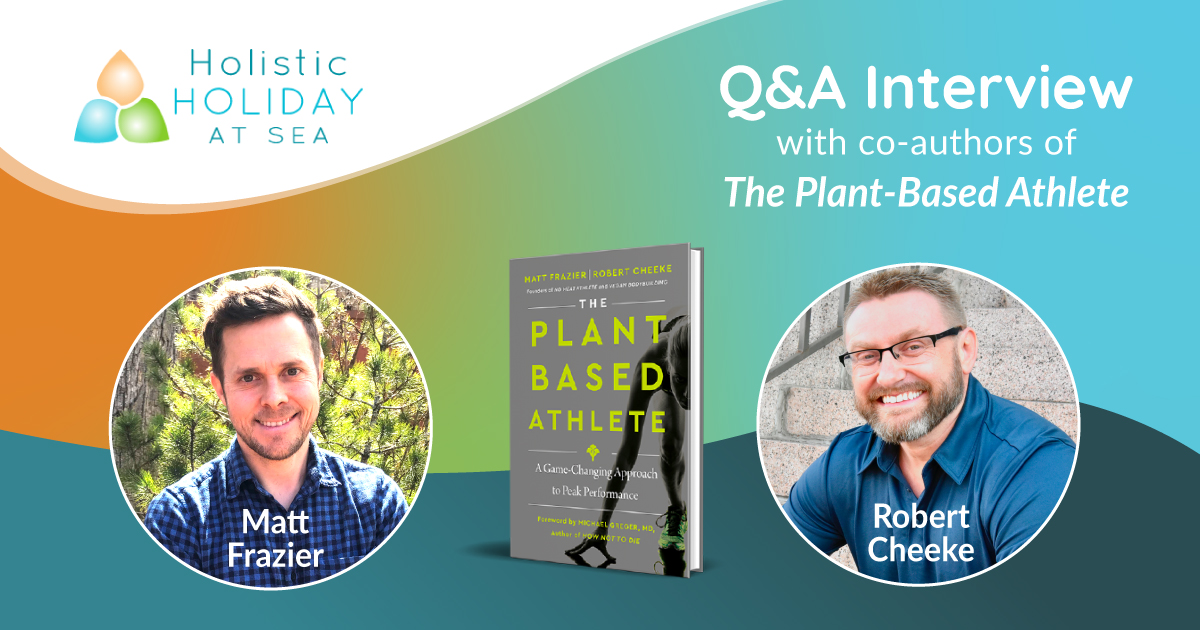 Holistic Holiday at Sea Vegan Cruise Q&A Interview with Robert Cheeke and Matt Frazier, co-authors of The Plant-Based Athlete